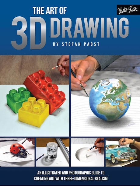 The Art Of 3d Drawing: An Illustrated And Photographic Guide To Creating Art With Three-dimensional Realism by Stefan Pabst