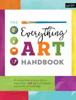 The Everything Art Handbook: A Comprehensive Guide To More Than 100 Art Techniques And Tools Of The Trade by Walter Foster Creative Team
