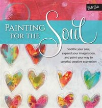 Painting For The Soul: Soothe Your Soul, Expand Your Imagination, And Paint Your Way To Colorful…