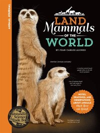 Animal Journal: Land Mammals Of The World: Notes, Drawings, And Observations About Animals That…