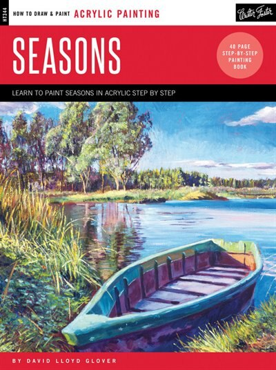 Acrylic: Seasons: Learn To Paint Step By Step by David Lloyd Glover