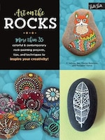Art On The Rocks: More Than 35 Colorful & Contemporary Rock-painting Projects, Tips, And Techniques…