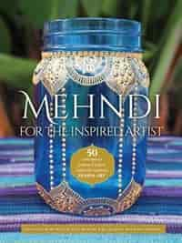 Mehndi For The Inspired Artist: 50 Contemporary Patterns & Projects Inspired By Traditional Henna Art by Heather Caunt-nulton