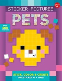 Sticker Pictures: Pets: Stick, Color & Create One Sticker At A Time!