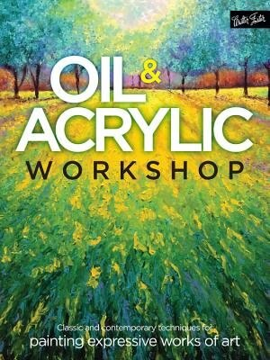 Oil & Acrylic Workshop: Classic And Contemporary Techniques For Painting Expressive Works Of Art by Yiqi Li