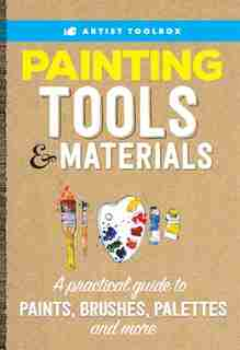Artist's Toolbox: Painting Tools & Materials: A Practical Guide To Paints, Brushes, Palettes And More by Walter Foster Creative Team