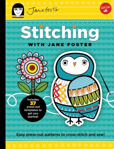 Stitching With Jane Foster: Easy Press-out Patterns To Cross-stitch And Sew by Jane Foster