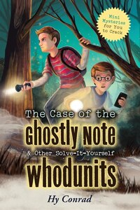The Case Of The Ghostly Note & Other Solve-it-yourself Whodunits: Mini Mysteries For You To Crack