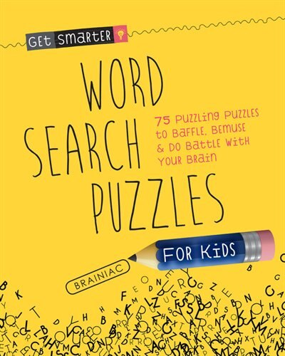 Get Smarter: Word Search Puzzles For Kids: 75 Puzzling Puzzles To Baffle, Bemuse & Do Battle With Your Brain by Joe Rhatigan