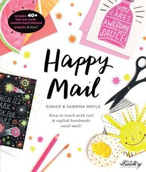 Happy Mail: Keep In Touch With Cool & Stylish Handmade Snail Mail! by Eunice Moyle