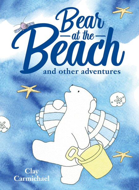Bear At The Beach And Other Adventures by Clay Carmichael