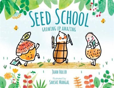 Seed School: Growing Up Amazing by Joan Holub