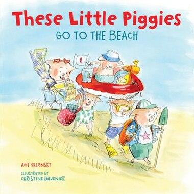 These Little Piggies Go To The Beach by Amy E. Sklansky
