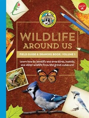 Ranger Rick's Wildlife Around Us Field Guide & Drawing Book: Volume 1: Learn How To Identify And Draw Birds, Insects, And Other Wildlife From The Great Outdoors! by Walter Foster Jr. Creative Team