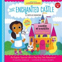 Lift-a-flap Language Learners: The Enchanted Castle: An English/spanish Lift-a-flap Fairy Tale…