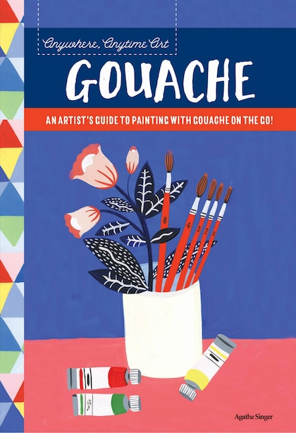 Anywhere, Anytime Art: Gouache: An artist's guide to painting with gouache on the go! by Agathe Singer