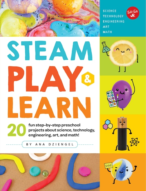Steam Play & Learn: 20 Fun Step-by-step Preschool Projects About Science, Technology, Engineering, Art, And Math! by Ana Dziengel