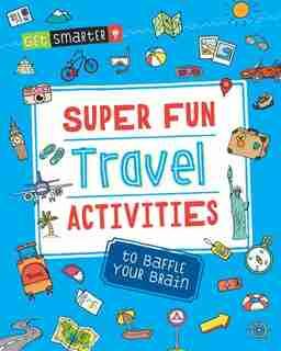 Get Smarter: Super Fun Travel Activities To Baffle Your Brain by Moondance Press Creative Team