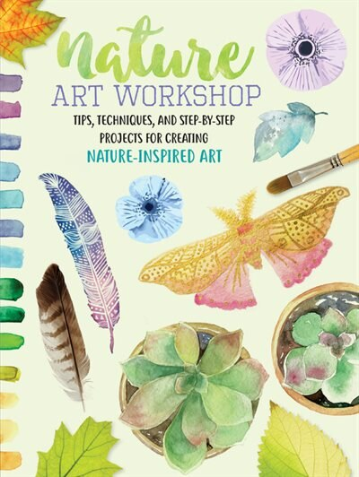 Nature Art Workshop: Tips, Techniques, And Step-by-step Projects For Creating Nature-inspired Art by Katie Brooks
