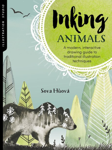 Illustration Studio: Inking Animals: A Modern, Interactive Drawing Guide To Traditional Illustration Techniques by Sova Huova