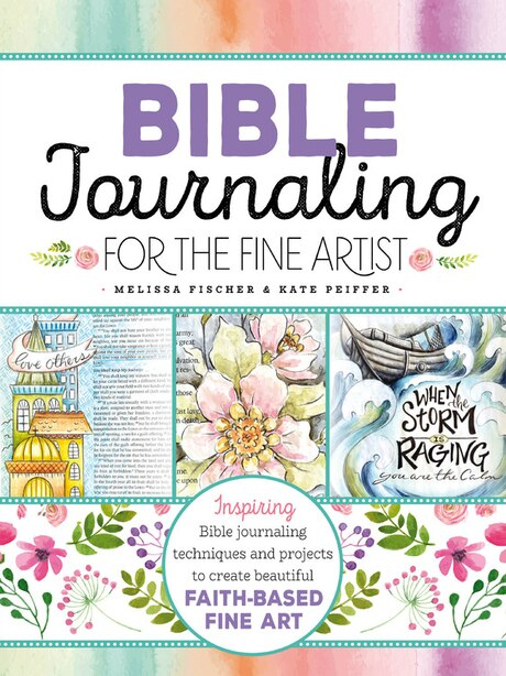 Bible Journaling For The Fine Artist: Inspiring Bible Journaling Techniques And Projects To Create Beautiful Faith-based Fine Art by Melissa Fischer