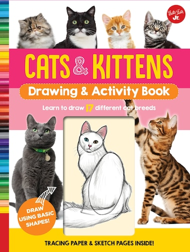 Cats & Kittens Drawing & Activity Book: Learn To Draw 17 Different Cat Breeds - Tracing Paper & Sketch Pages Inside! by Walter Foster Jr. Creative Team