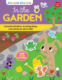 Sticker Stories: In The Garden: Includes Stickers, Drawing Steps, And Scenes To Decorate! Over 150 Stickers by Nila Aye
