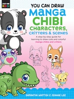 You Can Draw Manga Chibi Characters, Critters & Scenes: A Step-by-step Guide For Learning To Draw…