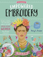 Art Makers: Empowered Embroidery: Transform Sketches Into Embroidery Patterns And Stitch Strong…