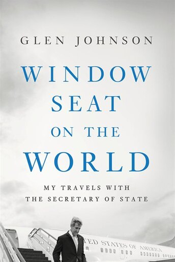 Window Seat On The World: My Travels With The Secretary Of State by Glen Johnson