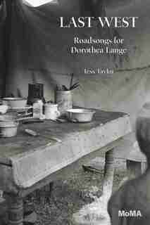 Last West: Roadsongs For Dorothea Lange by Tess Taylor
