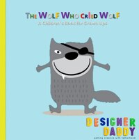The Wolf Who Cried Wolf: A Children's Book For Grown Ups