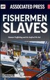 Fishermen Slaves: Human Trafficking And The Seafood We Eat by Martha Mendoza