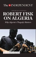 ROBERT FISK ON ALGERIA: Why Algeria's Tragedy Matters