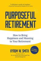Purposeful Retirement: How To Bring Happiness And Meaning To Your Retirement: (retirement Gift For…