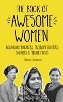 Book The Book Of Awesome Women: Boundary Breakers, Freedom Fighters, Sheroes And Female Firsts by Becca Anderson
