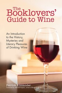 The Booklovers' Guide To Wine: A Celebration Of The History, The Mysteries And The Literary…