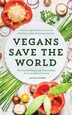 Vegans Save The World: Plant-based Recipes And Inspired Ideas For Every Week Of The Year by Alice Alvarez