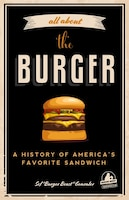 All About The Burger: A History Of America's Favorite Sandwich: (burger America & Burger History…