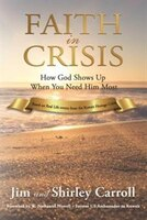 Book Faith In Crisis: How God Shows Up When You Need Him Most by Jim And Shirley Carroll