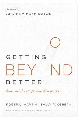 Book Getting Beyond Better: How Social Entrepreneurship Works by Roger L. Martin