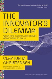 The Innovator's Dilemma: When New Technologies Cause Great Firms to Fail