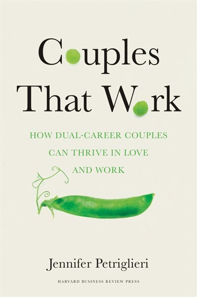 Couples That Work: How Dual-career Couples Can Thrive In Love And Work by Jennifer Petriglieri