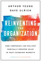 Reinventing The Organization: How Companies Can Deliver Radically Greater Value In Fast-changing…
