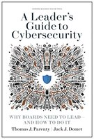 A Leader's Guide To Cybersecurity: Why Boards Need To Lead--and How To Do It