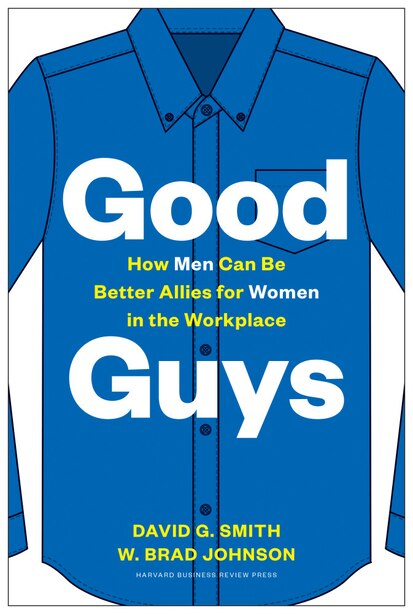 Good Guys: How Men Can Be Better Allies For Women In The Workplace by David G. Smith
