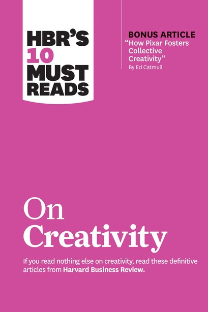 """Hbr's 10 Must Reads On Creativity (with Bonus Article """"how Pixar Fosters Collective Creativity"""" By Ed Catmull) de Harvard Business Review"""