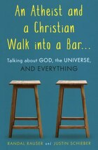 An Atheist And A Christian Walk Into A Bar: Talking About God, The Universe, And Everything