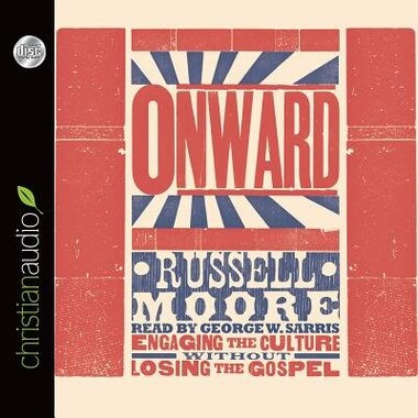 Onward: Engaging The Culture Without Losing The Gospel by Russell Moore