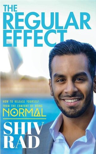 The Regular Effect: How to Release Yourself from the Comfort of Being Normal by Shiv Rad